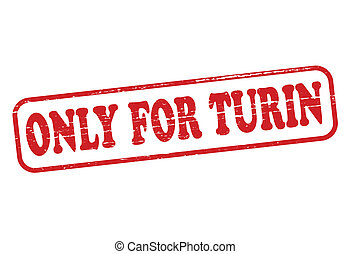 Only for Turin - Rubber stamp with text only for Turin...