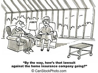 "Home Insurance Lawsuit - ""By the way, how's that lawsuit..."
