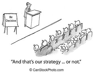 Be Decisive: And thats our strategy or not