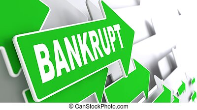 Bankrupt on Green Direction Arrow Sign. - Bankrupt on...