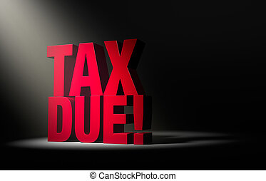 Tax Due Warning - A single, angled spotlight reveals a...