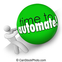 Time to Automate Improve Process Increase Output Work - Time...