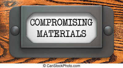 Compromising Materials on Label Holder - Compromising...