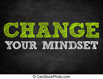 CHANGE YOUR MINDSET - chalkboard concept