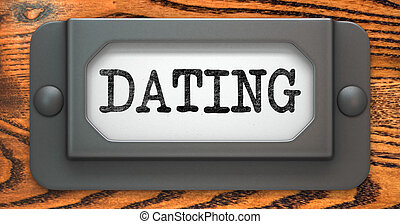 Dating - Concept on Label Holder - Dating - Inscription on...