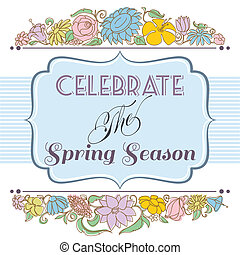 Celebrate the spring season background, floral frame and label for text