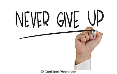 Never Give Up - Business concept image of a hand holding...