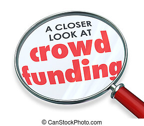 Crowd Funding Closer Look Magnifying Glass Words - Crowd...