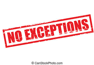 No exceptions - Rubber stamp with text no exceptions inside,...