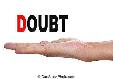 doubt - the hand of a man holding the word doubt on a white...