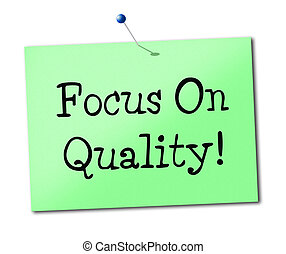Focus On Quality Indicates Check Excellent And Perfect