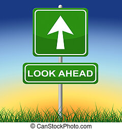 Look Ahead Sign Shows Arrows Aspire And Pointing - Look...