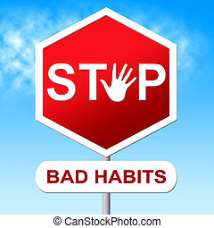 Stop Bad Habits Shows Unhealthy Prohibit And Wellbeing -...