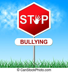 Stop Bullying Indicates Warning Sign And Caution - Stop...
