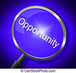 Opportunity Magnifier Means Search Magnify And Chances -...