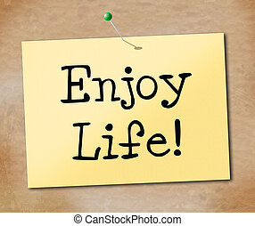 Enjoy Life Indicates Jubilant Happiness And Cheerful - Enjoy...