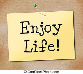 Enjoy Life Indicates Jubilant Happiness And Cheerful - Enjoy...