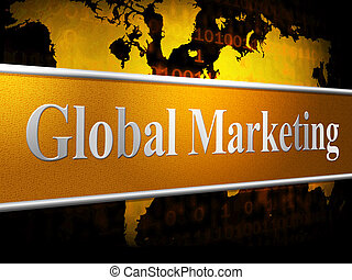 Global Marketing Shows World Sales And Selling - Global...