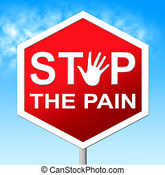 Pain Stop Means Warning Sign And Agony - Stop Pain...