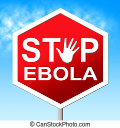 Stop Ebola Shows Warning Sign And Caution - Stop Ebola...