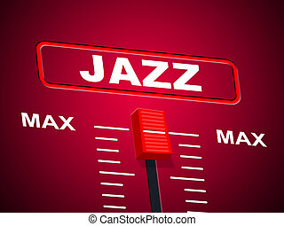 Jazz Music Indicates Sound Track And Audio - Music Jazz...