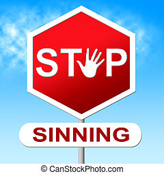 Stop Sinning Shows Warning Sign And Caution - Stop Sinning...
