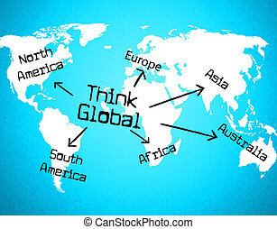 Think Global Means Contemplate Thinking And Globalize