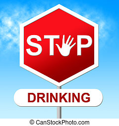 Stop Drinking Means The Hard Stuff And Grog - Stop Drinking...