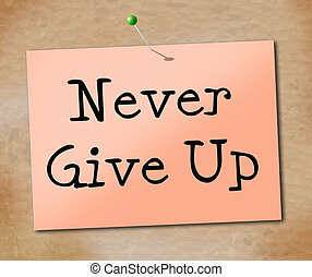 Never Give Up Indicates Motivating Motivate And Determination