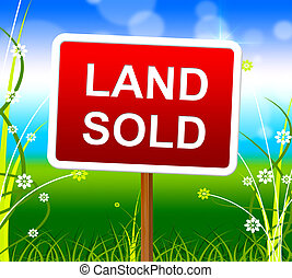 Land Sold Shows Real Estate Agent And Property - Land Sold...