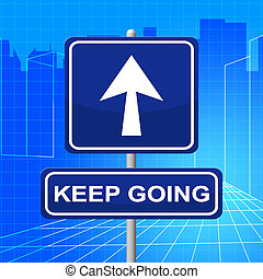 Keep Going Indicates Don't Quit And Arrow - Keep Going...