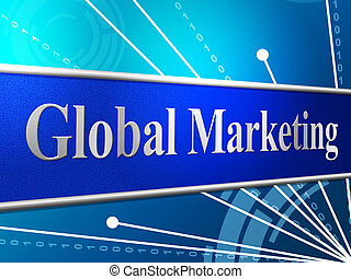 Marketing Global Represents Globally Worldly And Globalise -...