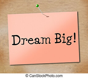 Big Dream Represents Desire Daydream And Imagination - Dream...