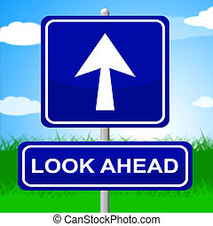 Look Ahead Sign Indicates Future Plans And Message - Look...
