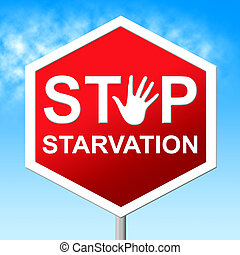 Stop Starvation Shows Lack Of Food And Danger - Stop...