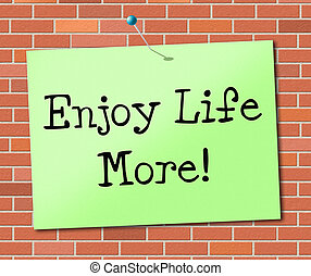 Enjoy Life More Means Happy Living And Positive - Enjoy Life...