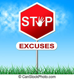 Stop Excuses Means Warning Sign And Caution - Stop Excuses...
