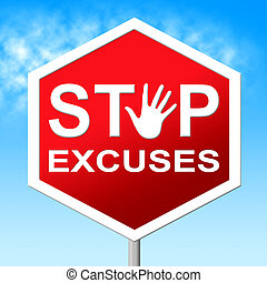 Excuses Stop Represents Warning Sign And Danger - Excuses...