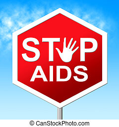 Stop Aids Indicates Acquired Immunodeficiency Syndrome And...