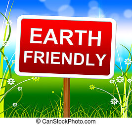 Earth Friendly Means Protection Planet And Nature - Earth...