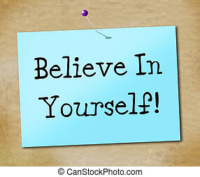 Believe In Yourself Means Faithful Faith And Positivity -...