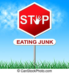Stop Eating Junk Indicates Fast Food And Control - Stop...