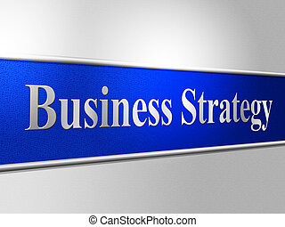 Business Strategy Indicates Trade Commerce And Tactics -...