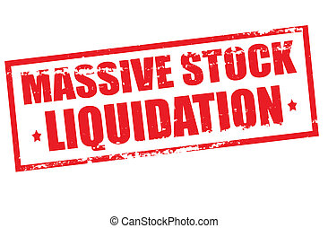Massive stock liquidation - Rubber stamp with text assive...
