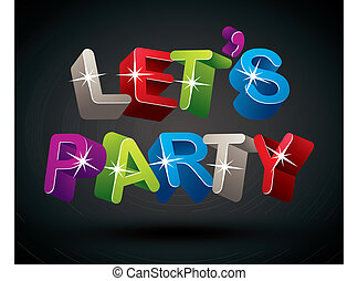 Letrsquo;s party - Let's party phrase made with 3d...