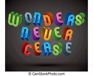 Wonders Never Cease greeting phrase made with 3d retro style...