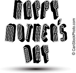 Happy Mother's Day greeting phrase made with 3d retro style...