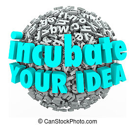 Incubate Your Idea 3d Words Letter Sphere Business Model...