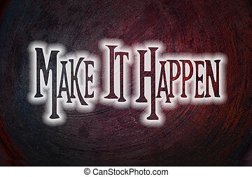 Make It Happen Concept text on background