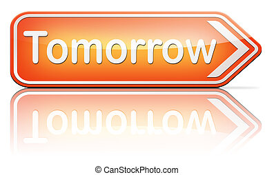 tomorrow sign or next day banner, coming soon what will the...